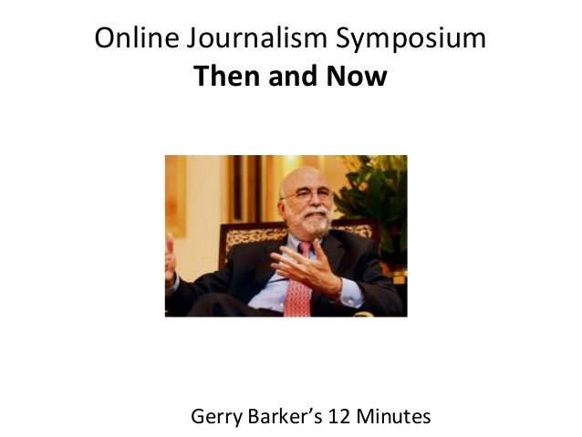 Online Journalism Symposium Then and Now Gerry Barker's 12 Minutes
