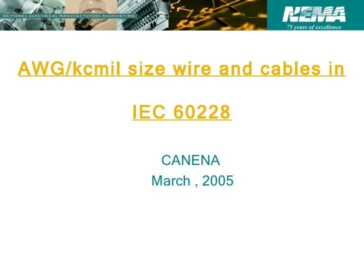AWG/kcmil size wire and cables in  IEC 60228 <ul><li>CANENA  </li></ul><ul><li>March , 2005 </li></ul>