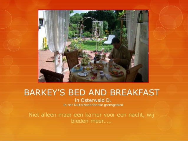BARKEY'S BED AND BREAKFAST                  in Osterwald D.            In het Duits/Nederlandse grensgebiedNiet alleen maa...