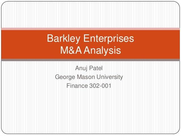 Barkley Enterprises M&A Analysis Anuj Patel George Mason University Finance 302-001