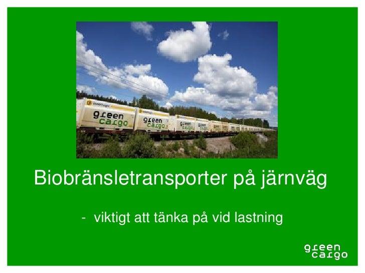 Biobränsletransporter på järnväg     - viktigt att tänka på vid lastning