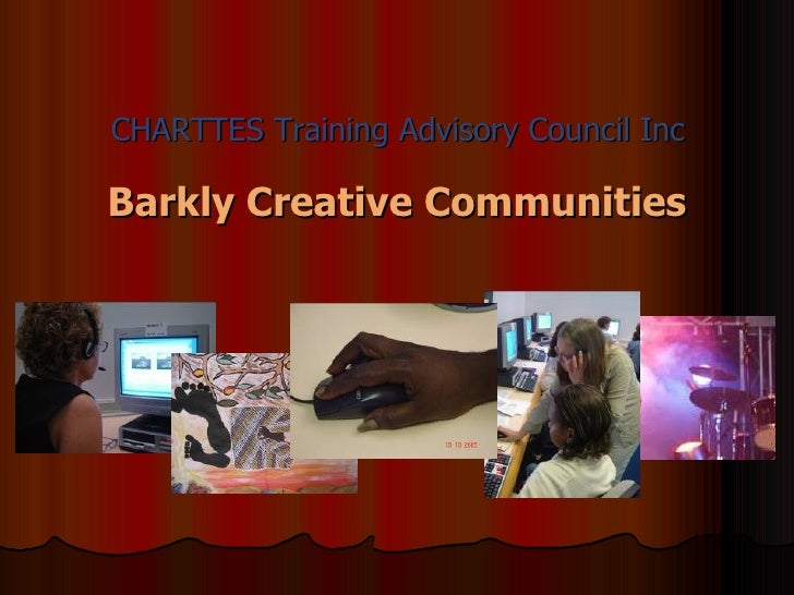 CHARTTES Training Advisory Council Inc <ul><li>Barkly Creative Communities </li></ul>
