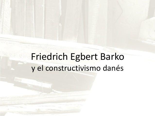 Friedrich Egbert Barko y el constructivismo danés