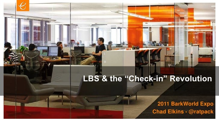 """LBS & the """"Check-in"""" Revolution<br />2011 BarkWorld Expo<br />Chad Elkins - @ratpack<br />"""