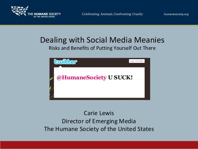 Dealing with Social Media Meanies Risks and Benefits of Putting Yourself Out There Carie Lewis Director of Emerging Media ...