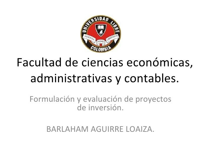 Facultad de ciencias económicas, administrativas y contables. Formulación y evaluación de proyectos de inversión. BARLAHAM...