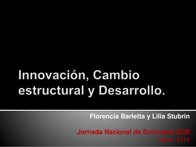 Florencia Barletta y Lilia Stubrin Jornada Nacional de Economía UCR Mayo, 2014