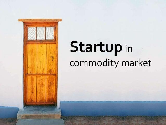 СТРАТЕГИЯ ВХОДА НА СЫРЬЕВОЙ РЫНОК Дмитрий Леонов Startupin commodity market
