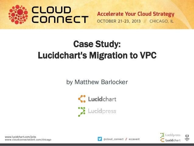 Case Study: Lucidchart's Migration to VPC by Matthew Barlocker  www.lucidchart.com/jobs
