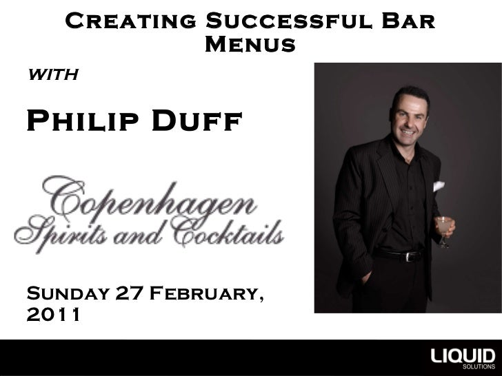 Creating Successful Bar Menus with  Philip Duff Sunday 27 February,  2011