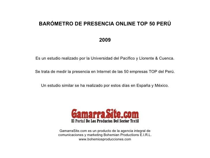 BARÓMETRO DE PRESENCIA ONLINE TOP 50 PERÚ 2009 Es un estudio realizado por la Universidad del Pacífico y Llorente & Cuenca...