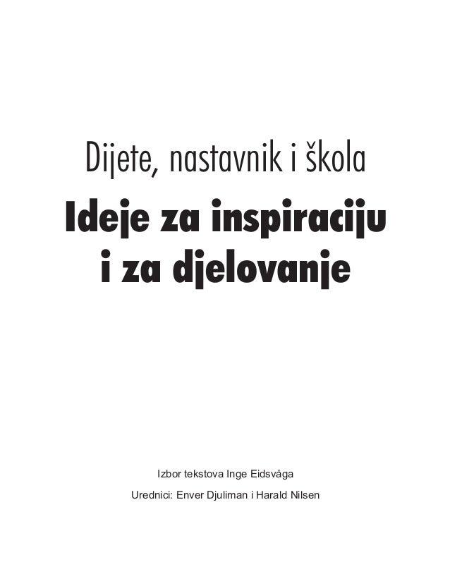 Dijete, nastavnik i škola Ideje za inspiraciju i za djelovanje  Izbor tekstova Inge Eidsvåga Urednici: Enver Djuliman i Ha...