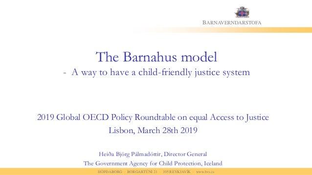 HÖFÐABORG · BORGARTÚNI 21 · 105 REYKJAVÍK · www.bvs.is BARNAVERNDARSTOFA The Barnahus model - A way to have a child-friend...