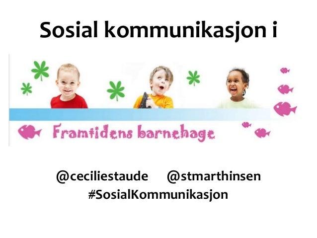 Sosial kommunikasjon i @ceciliestaude @stmarthinsen     #SosialKommunikasjon