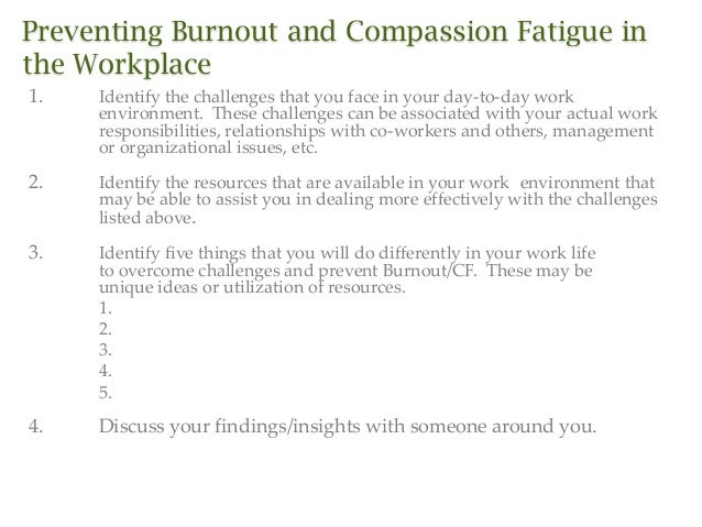 Preventing Burnout and Compassion Fatigue in the Workplace 1.  Identify the challenges that you face in your day-to-day wo...