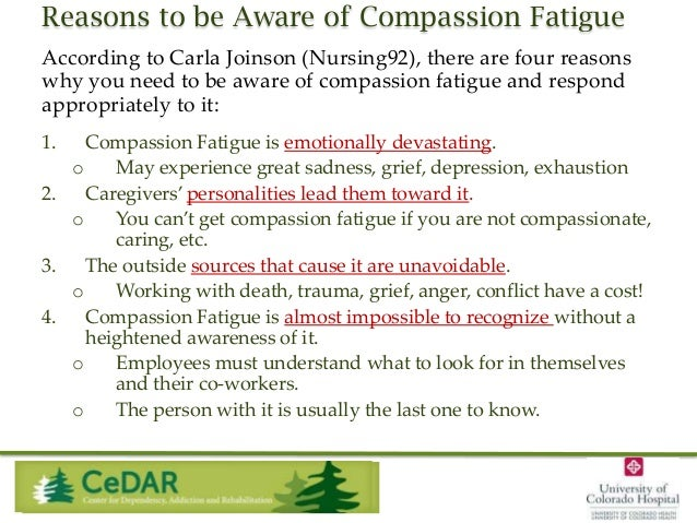 Reasons to be Aware of Compassion Fatigue According to Carla Joinson (Nursing92), there are four reasons why you need to b...