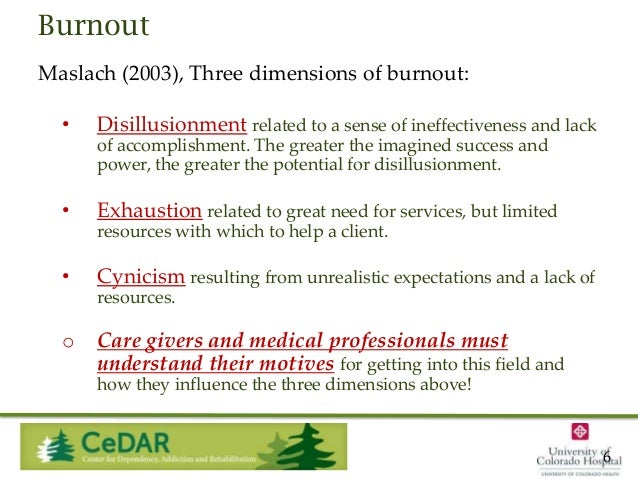 Burnout Maslach (2003), Three dimensions of burnout: •  Disillusionment related to a sense of ineffectiveness and lack of ...