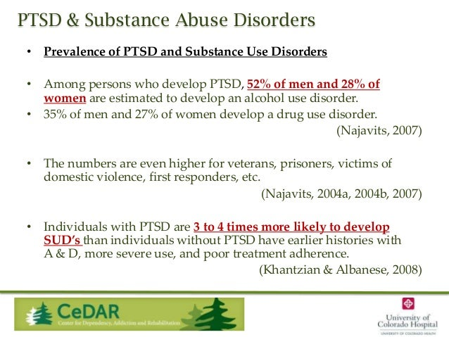 PTSD & Substance Abuse Disorders • Prevalence of PTSD and Substance Use Disorders • Among persons who develop PTSD, 52% of...