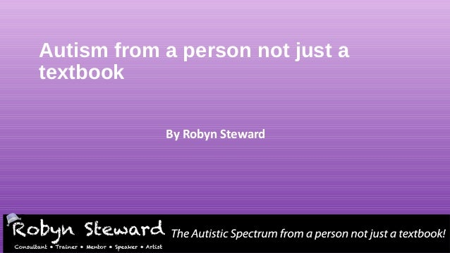 Autism from a person not just a textbook By Robyn Steward