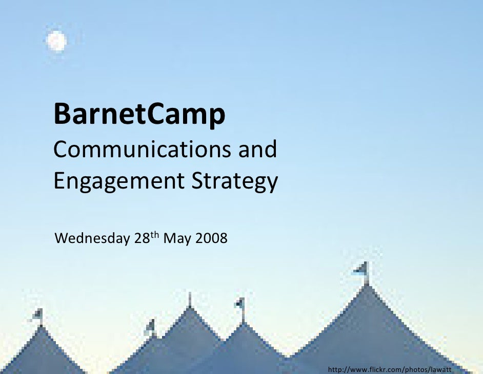 BarnetCamp Communications and Engagement Strategy  Wednesday 28th May 2008                               http://www.flickr...
