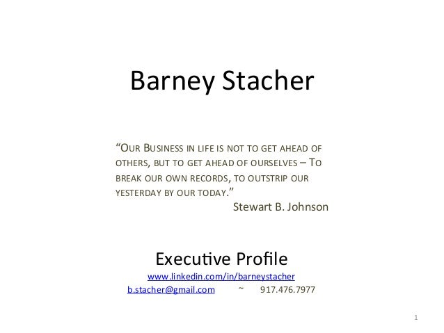 """Barney  Stacher   """"OUR  BUSINESS  IN  LIFE  IS  NOT  TO  GET  AHEAD  OF   OTHERS,  BUT  TO  ..."""
