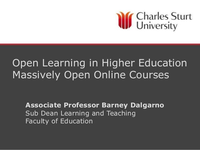 Open Learning in Higher EducationMassively Open Online Courses  Associate Professor Barney Dalgarno  Sub Dean Learning and...