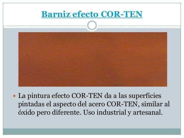 Barniz efecto COR-TEN  La pintura efecto COR-TEN da a las superficies pintadas el aspecto del acero COR-TEN, similar al ó...