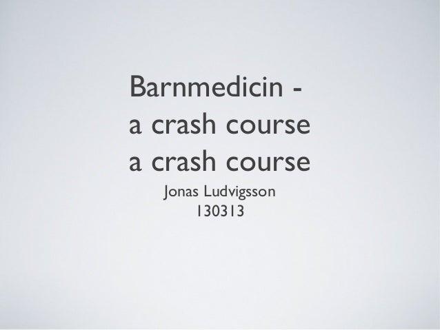 Barnmedicin -a crash coursea crash course  Jonas Ludvigsson      130313