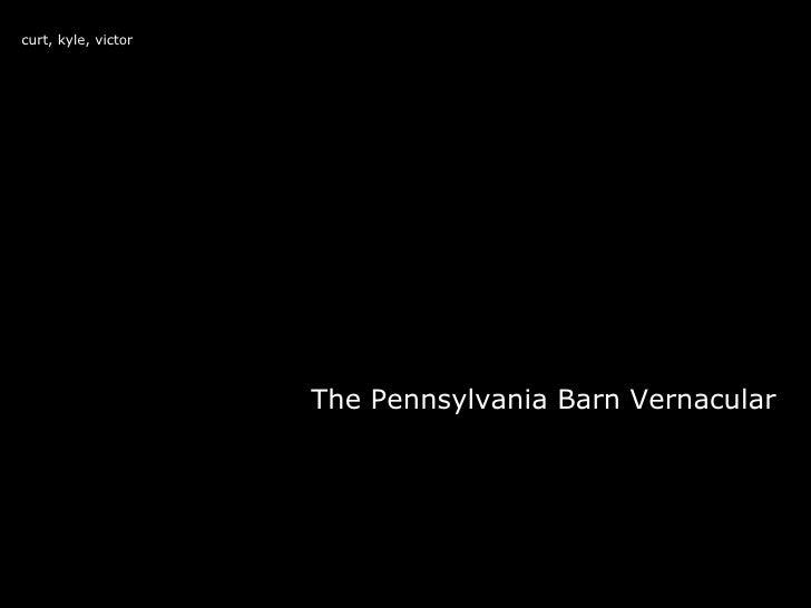 The Pennsylvania Barn Vernacular curt, kyle, victor