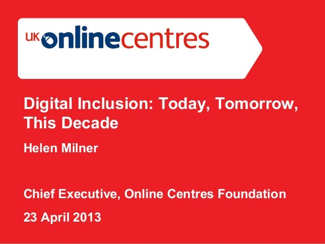Section Divider: Heading intro here.Digital Inclusion: Today, Tomorrow,This DecadeHelen MilnerChief Executive, Online Cent...