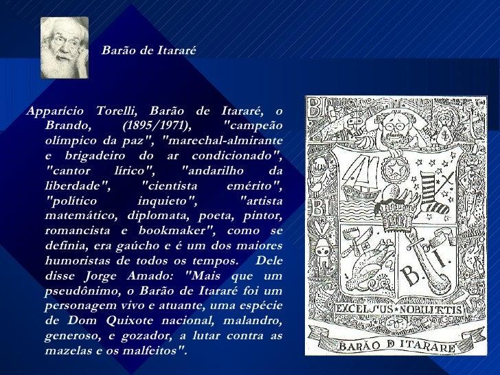 """Barão de Itararé <ul><li>Apparício Torelli, Barão de Itararé, o Brando, (1895/1971), """"campeão olímpico da paz"""", ..."""