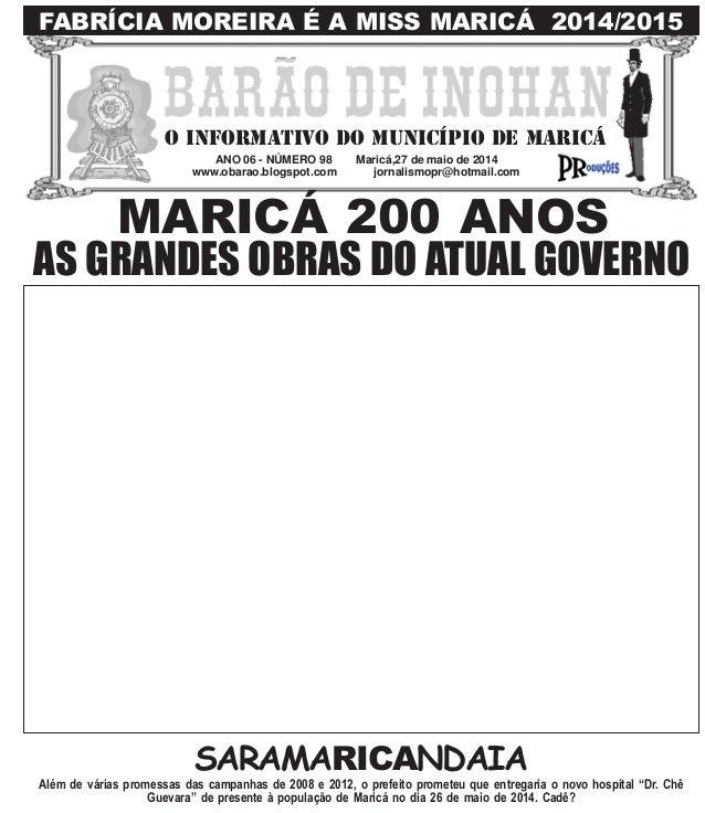 ANO 06 - NÚMERO 98 Maricá,27 de maio de 2014 www.obarao.blogspot.com jornalismopr@hotmail.com O INFORMATIVO DO MUNICÍPIO D...