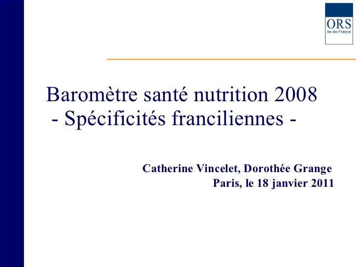Baromètre santé nutrition 2008  - Spécificités franciliennes -    <ul><li>Catherine Vincelet, Dorothée Grange  </li></ul><...