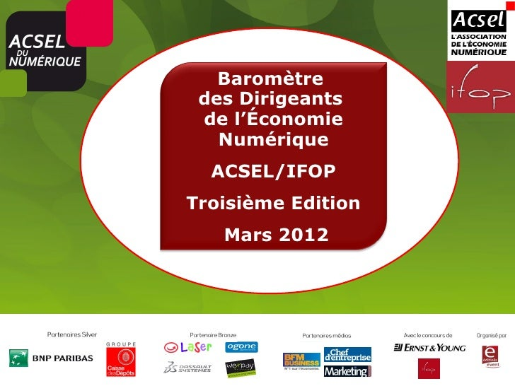 Baromètre des Dirigeants de l'Économie   Numérique  ACSEL/IFOPTroisième Edition   Mars 2012