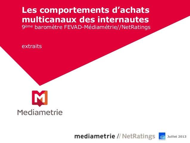 Les comportements d'achats multicanaux des internautes 9ème baromètre FEVAD-Médiamétrie//NetRatings extraits Juillet 2013