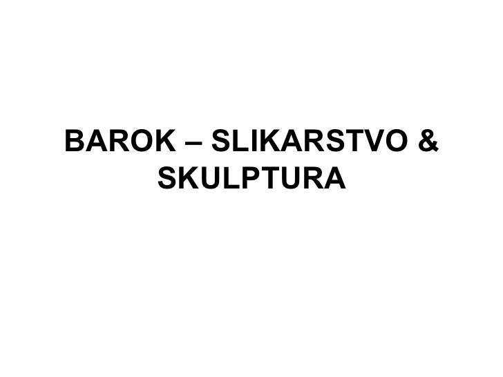 BAROK – SLIKARSTVO &    SKULPTURA