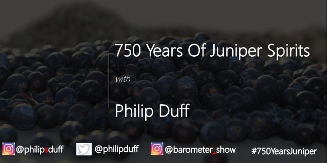 750 Years Of Juniper Spirits with Philip Duff @philipsduff @philipduff @barometer_show #750YearsJuniper