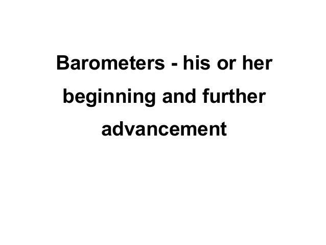 Barometers - his or herbeginning and further    advancement