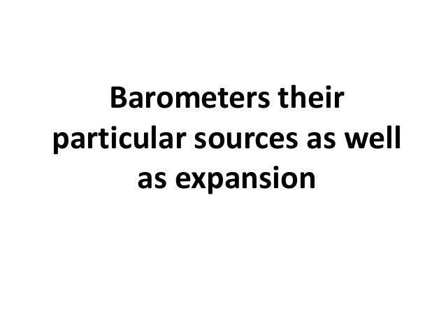 Barometers theirparticular sources as wellas expansion