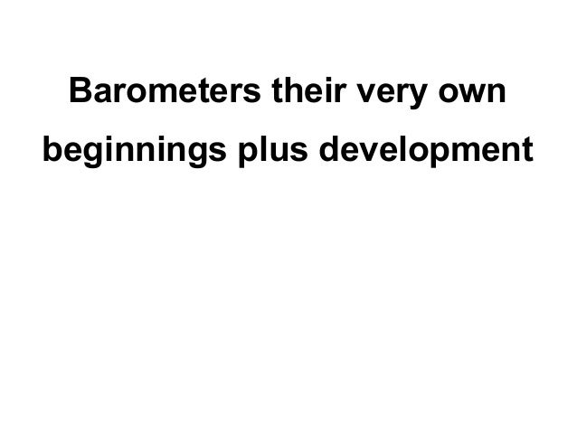 Barometers their very ownbeginnings plus development