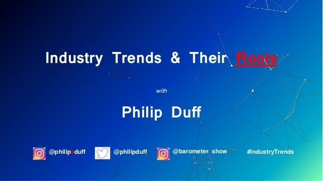Industry Trends & Their Roots with Philip Duff @philipduff@philipsduff @barometer_show #IndustryTrends