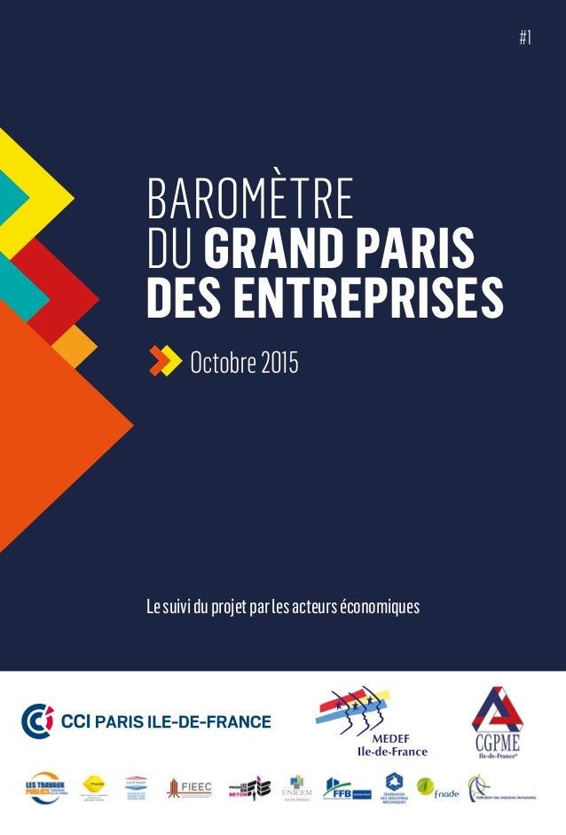 BAROMÈTRE DU GRAND PARIS DES ENTREPRISES Octobre2015 #1 Lesuividuprojetparlesacteurséconomiques