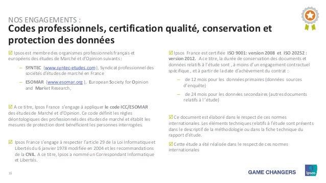 15  Ipsos est membre des organismes professionnels français et européens des études de Marché et d'Opinion suivants : – S...