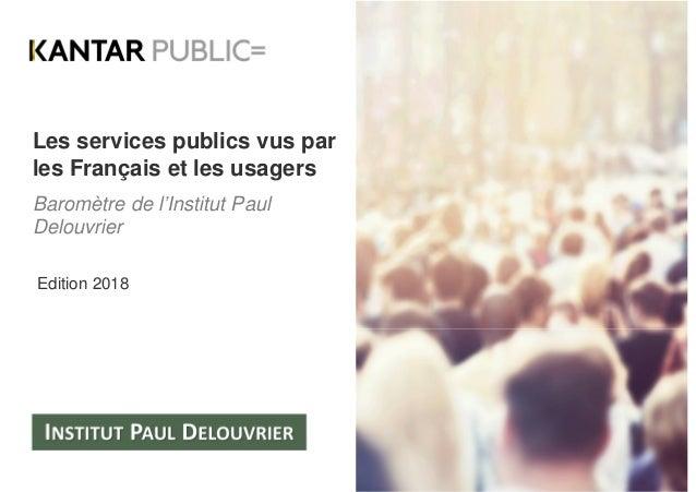 Les services publics vus par les Français et les usagers Baromètre de l'Institut Paul Delouvrier Edition 2018