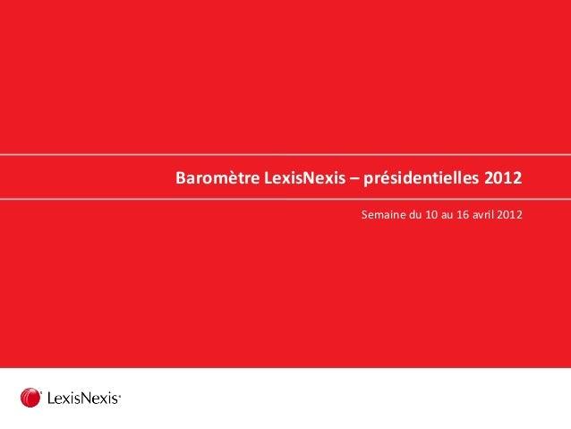 Baromètre LexisNexis – présidentielles 2012 Semaine du 10 au 16 avril 2012
