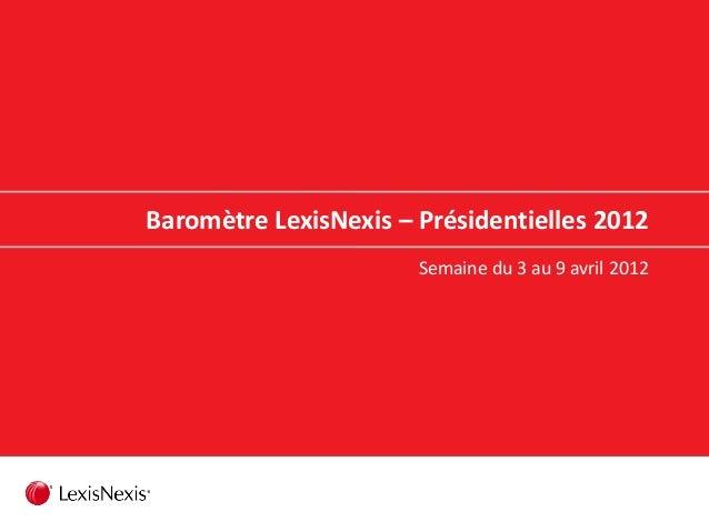 Baromètre LexisNexis – Présidentielles 2012 Semaine du 3 au 9 avril 2012