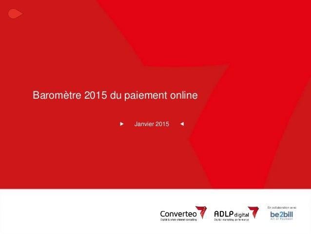 En collaboration avec 1Baromètre 2015 du paiement online En collaboration avec Baromètre 2015 du paiement online Janvier 2...