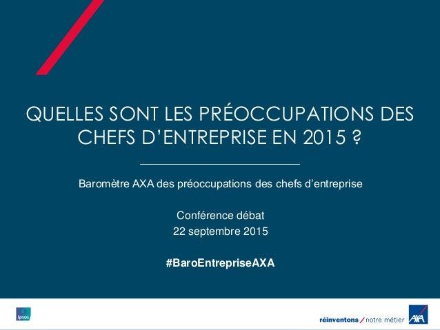 QUELLES SONT LES PRÉOCCUPATIONS DES CHEFS D'ENTREPRISE EN 2015 ? Baromètre AXA des préoccupations des chefs d'entreprise C...