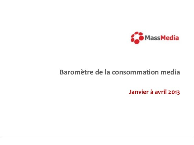 Baromètre	  de	  la	  consomma/on	  media	  Janvier	  à	  avril	  2013