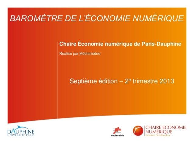 Chaire Économie numérique de Paris-Dauphine Réalisé par Médiamétrie Septième édition – 2e trimestre 2013 BAROMÈTRE DE L'ÉC...